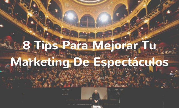8 Tips Para Mejorar Tu Marketing De Espectáculos - onebox