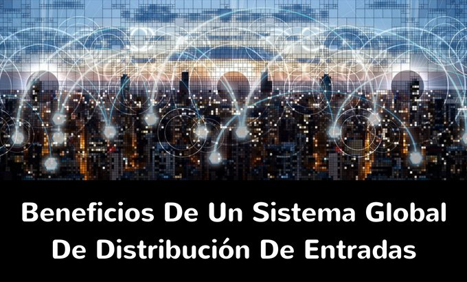 beneficios de un sistema global de distribución de entradas - onebox