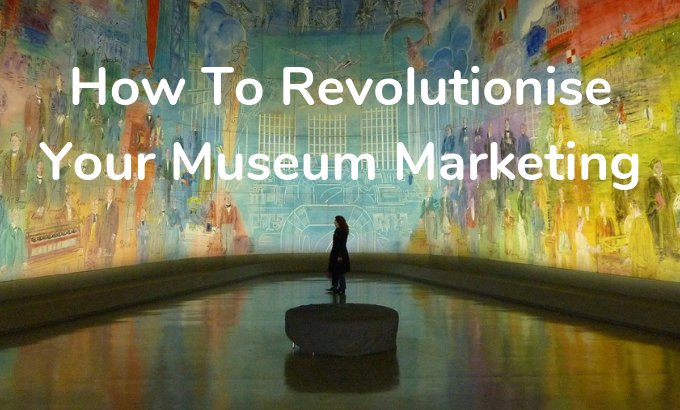 How to Revolutionise Your Museum Marketing - Onebox