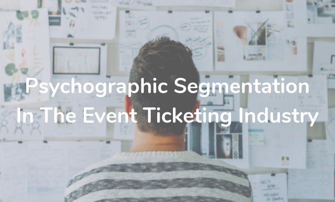 How To Use Psychographic Segmentation In The Event Industry - onebox