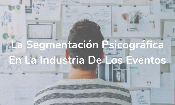 La segmentación psicográfica en la industria de los eventos - Onebox